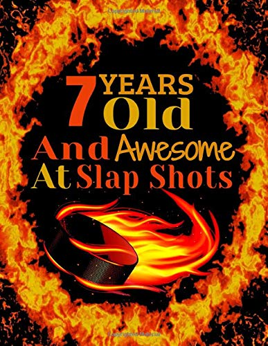 7 Years Old And Awesome At Slap Shots: Hockey College Ruled Composition Writing Notebook For Boys And Girls 8.5x11 120 Pages large funny birthday Gift ... Great hockey lovers gifts Ice Hockey Present
