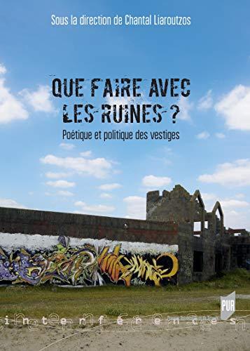Que faire avec les ruines ?: Poétique et politique des vestiges (Interférences)
