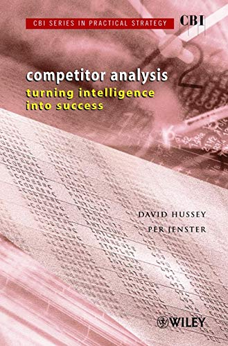 Competitor Analysis: Competitor Analysis. Turning Intelligence into Success (CBI Series in Practical Strategy)