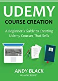 UDEMY COURSE CREATION (Newbie Training for 2016): A Beginner's Guide to Creating Udemy Courses That Sells (English Edition)