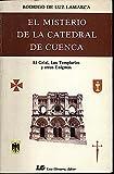 El misterio de la catedral de Cuenca: El grial, los templarios y otras enigmas