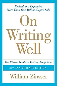 [William Zinsser]のOn Writing Well, 30th Anniversary Edition: An Informal Guide to Writing Nonfiction (English Edition)