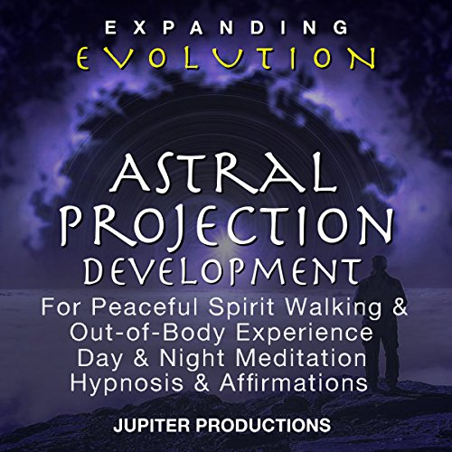 Astral Projection Development for Peaceful Spirit Walking & Out of Body Experience, Day & Night Meditation, Hypnosis & Affirmations cover art