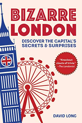 Bizarre London: Discover the Capital's Secrets & Surprises [Idioma Inglés]
