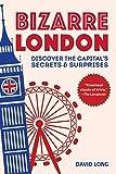 Bizarre London: Discover the Capital's Secrets & Surprises - David Long
