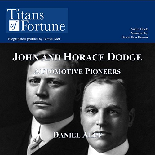 John and Horace Dodge     Automotive Pioneers              By:                                                                                                                                 Daniel Alef                               Narrated by:                                                                                                                                 Baron Ron Herron                      Length: 8 mins     2 ratings     Overall 4.0
