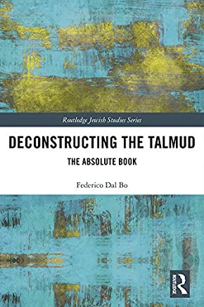 Deconstructing the Talmud: The Absolute Book (Routledge Jewish Studies Series)