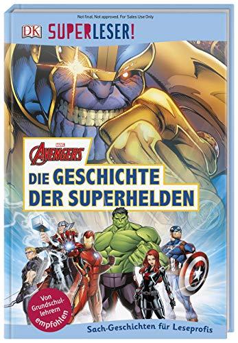 SUPERLESER! MARVEL Avengers Die Geschichte der Superhelden: 3. Lesestufe Sach-Geschichten für Leseprofis