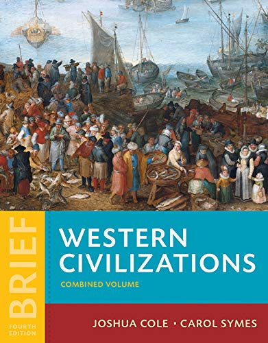 Compare Textbook Prices for Western Civilizations: Their History & Their Culture Brief Fourth Edition Vol. Combined Volume Brief Fourth Edition ISBN 9780393614879 by Cole, Joshua,Symes, Carol