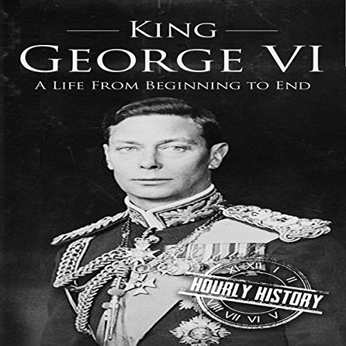 King George VI: A Life from Beginning to End audiobook cover art