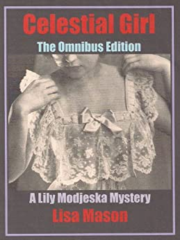 Celestial Girl: The Omnibus Edition (A Lily Modjeska Mystery) by [Lisa Mason]