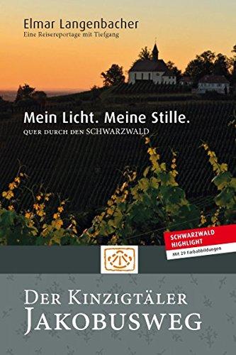 Mein Licht. Meine Stille. Einmal quer durch den Schwarzwald. Der Kinzigtäler Jakobusweg.: Faszinierende Reisereportage über Landschaft, Tradition, ... Jakobsweg. Stille und Entschleunigung.