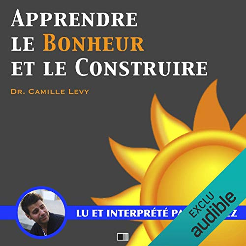 Apprendre le bonheur et le construire                   By:                                                                                                                                 Camille Levy                               Narrated by:                                                                                                                                 Yannick Lopez                      Length: 57 mins     Not rated yet     Overall 0.0