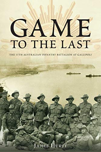 Game to the Last: 11th Australian Infantry Battalion at Gallipoli (Australian Army History) (English Edition)