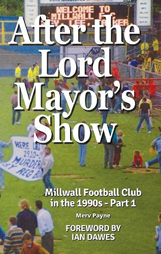 After The Lord Mayor's Show: Millwall Football Club in the 1990s - Part 1: Millwall FC in the 1990s - Part 1