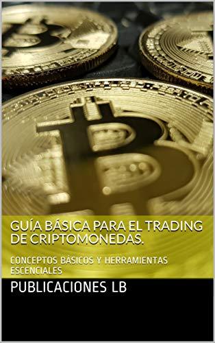 GUÍA BÁSICA PARA EL TRADING DE CRIPTOMONEDAS.: CONCEPTOS BÁSICOS Y HERRAMIENTAS ESCENCIALES (Spanish Edition)