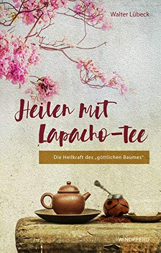 Heilen mit Lapacho-Tee: Die Heilkraft des göttlichen Baumes