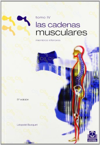 CADENAS MUSCULARES, LAS (Tomo IV). Miembros inferiores (Bicolor): 4 (Medicina)