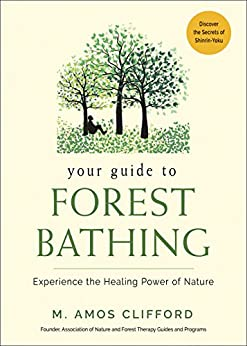 Your Guide to Forest Bathing: Experience the Healing Power of Nature by [M. Amos Clifford]