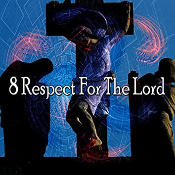 8 Respect for the Lord