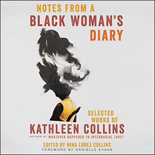 Notes from a Black Woman's Diary     Selected Works of Kathleen Collins              Written by:                                                                                                                                 Kathleen Collins                               Narrated by:                                                                                                                                 Nina Collins,                                                                                        January LaVoy,                                                                                        Robin Miles,                   and others                 Length: 10 hrs and 2 mins     Not rated yet     Overall 0.0