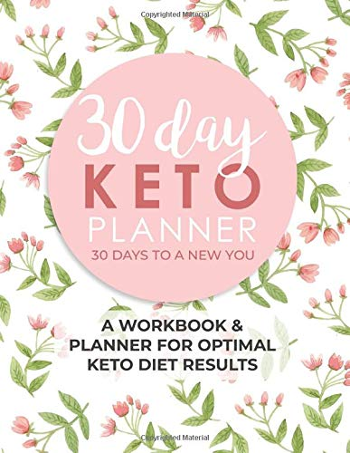 30 Day Keto Planner: A Workbook & Planner For Optimal Keto Diet Results | 30 Days To A New You