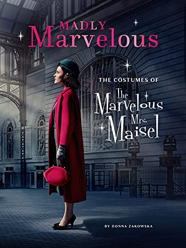Madly Marvelous: The Costumes of The Marvelous Mrs. Maisel (English Edition)