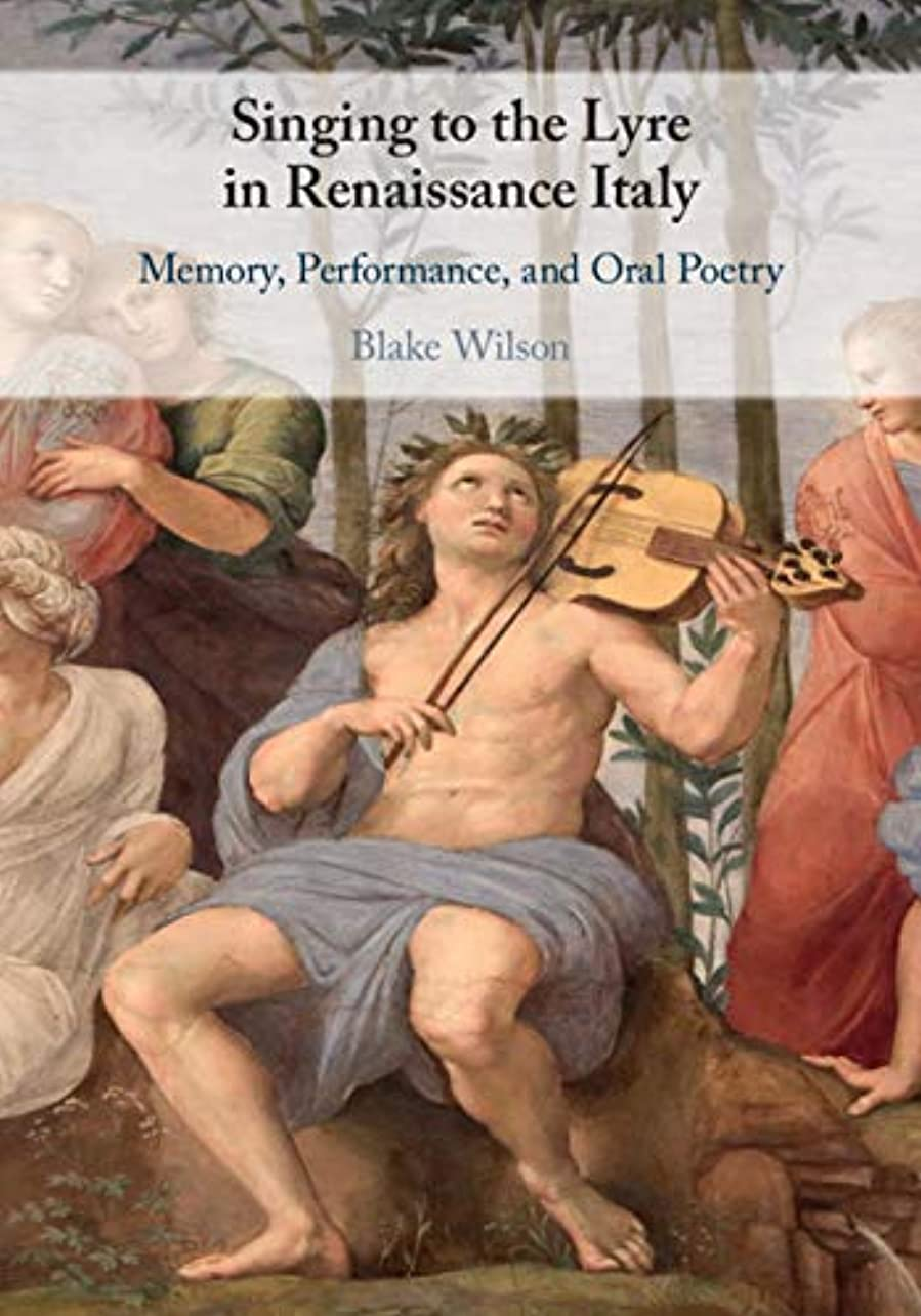 うんざり弱まるねじれSinging to the Lyre in Renaissance Italy: Memory, Performance, and Oral Poetry (English Edition)