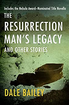 The Resurrection Man's Legacy: And Other Stories by [Dale Bailey, Barry Malzberg]