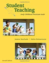 By Jeanne M. Machado - Student Teaching: Early Childhood Practicum Guide: 7th (seventh) Edition