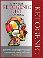 Essential Ketogenic Diet Cookbook: Simple and Basic Keto Diet Recipes to losing weight for a Low-Carb Lifestyle and Blood Sugar Control, to Renewed Energy and Better Mental Focus!