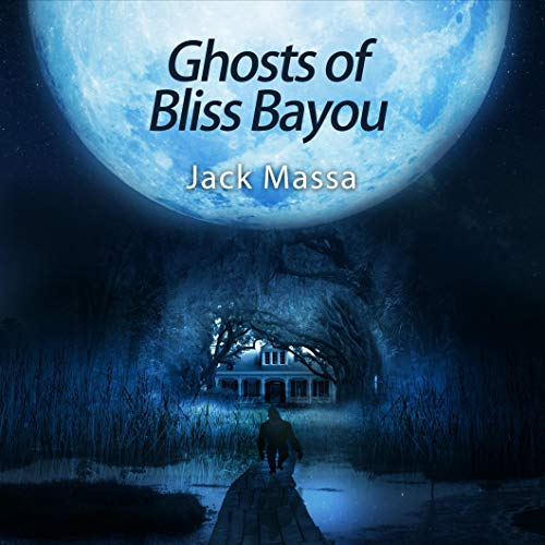 Ghosts of Bliss Bayou Audiobook By Jack Massa cover art