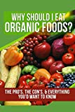 Why Should I Eat Organic Foods?: The Pro's, the Con's, & Everything...