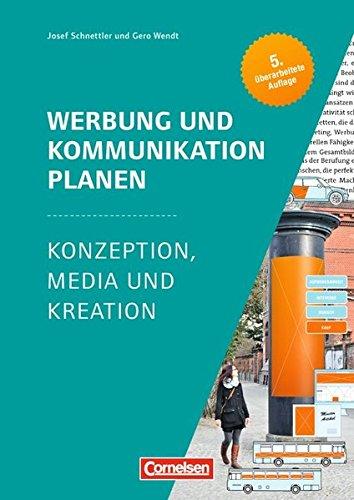 Marketingkompetenz - Fach- und Sachbücher: Werbung und Kommunikation planen (5. Auflage): Konzeption, Media und Kreation. Lehr- und Arbeitsbuch