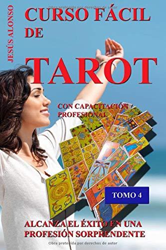 Curso Facil de Tarot - Tomo 4: Con Capacitacion Profesional: Volume 4 (CURSO FÁCIL DE TAROT)