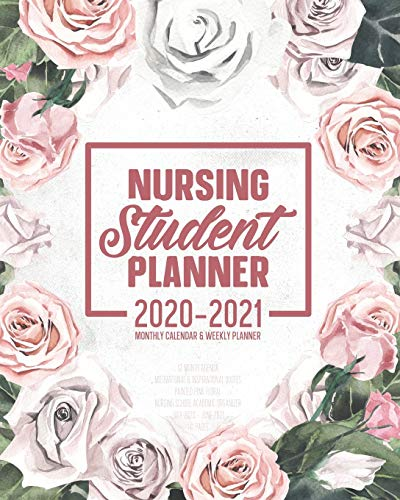 Nursing Student Planner 2020-2021 Monthly Calendar And Weekly Planner: 12 Month Agenda Motivational & Inspirational Quotes Painted Pink Floral Nursing ... 2020 - June 2021: Time Management Journal
