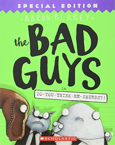 The Bad Guys in Do-You-Think-He-Saurus?!: Special Edition (The Bad Guys #7)