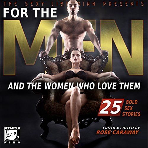 For the Men and the Women Who Love Them     25 Bold Sex Stories              By:                                                                                                                                 Rose Caraway                               Narrated by:                                                                                                                                 Rose Caraway                      Length: 8 hrs and 45 mins     92 ratings     Overall 4.7