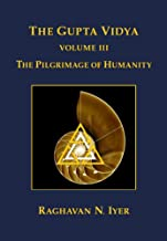 The Gupta Vidya: Vol. 3 ~ The Pilgrimage of Humanity