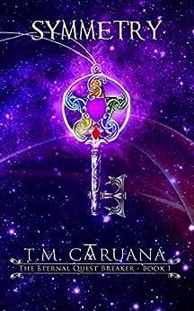 Symmetry (The Eternal Quest Breaker Book 1) by [T.M. Caruana]