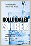 Kolloidales Silber: Das gesunde Antibiotikum für Mensch, Tier und Pflanze