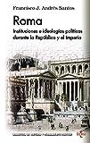 ROMA: Instituciones e ideologías políticas durante la República y el Imperio (Biblioteca de...