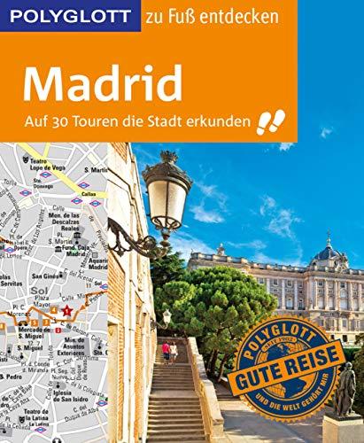 POLYGLOTT Reiseführer Madrid zu Fuß entdecken: Auf 30 Touren die Stadt erkunden (POLYGLOTT zu Fuß entdecken) (German Edition)