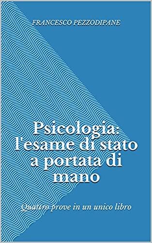 Psicologia: l'esame di stato a portata di mano: Quattro prove in un unico libro (Smart EDS Vol. 1)
