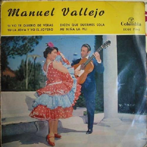Antiguo vinilo - Old Vinyl .- MANUEL VALLEJO:SI YO TE QUIERO DE VERAS.TU LA JOYA Y YO EL JOYERO.DICEN QUE DUERMES SOLA.MI NIÑA LA PILI.