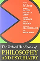 The Oxford Handbook of Philosophy and Psychiatry (International Perspectives in Philosophy and Psychiatry)