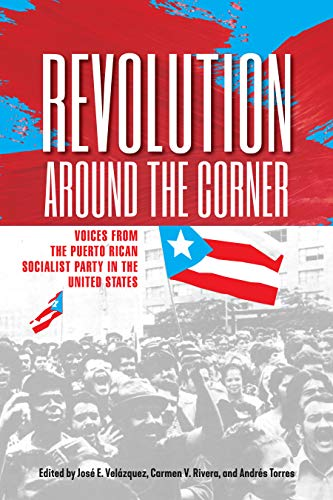 Revolution Around the Corner: Voices from the Puerto Rican Socialist Party in the U.S. (English Edition)