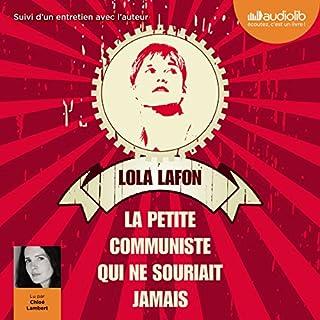 La petite communiste qui ne souriait jamais                   De :                                                                                                                                 Lola Lafon                               Lu par :                                                                                                                                 Chloé Lambert                      Durée : 7 h et 41 min     9 notations     Global 4,2