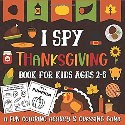 I Spy Thanksgiving Book For Kids Ages 2-5: A Fun Activity Coloring And Guessing Game For Toddler & Preschool Children, Thanksgiving Activity Book For ... Perfect Holiday Gift Idea For Little Kids.