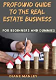 Profound Guide To The Real Estate Business For Beginners And Dummies (English Edition)